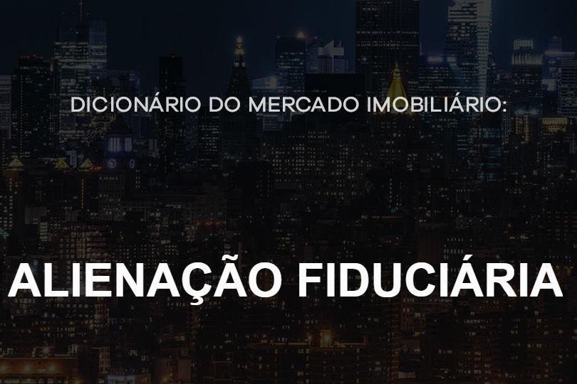 alienacao-fiduciaria-dicionario-do-mercado-imobiliario