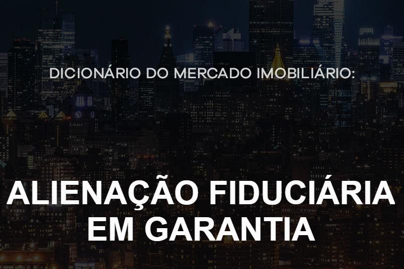 alienacao-fiduciaria-em-garantia-dicionario-do-mercado-imobiliario