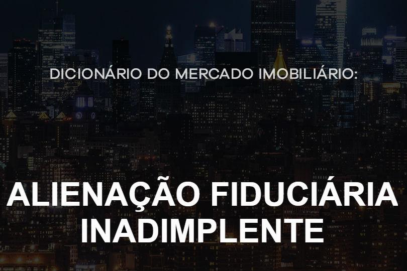 alienacao-fiduciaria-inadimplente-dicionario-do-mercado-imobiliario