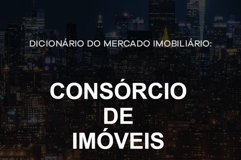 consorcio-de-imoveis-dicionario-do-mercado-imobiliario