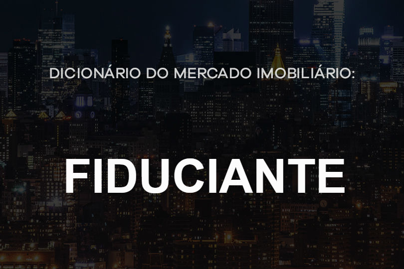 fiduciante-dicionário-do-mercado-imobiliário-agente-imóvel