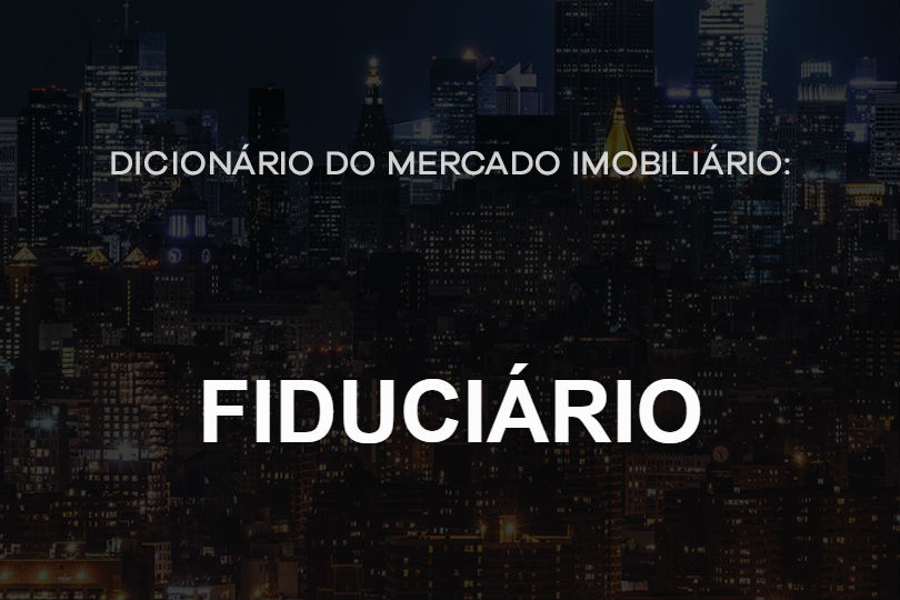 fiduciario-dicionário-do-mercado-imobiliário-agente-imóvel