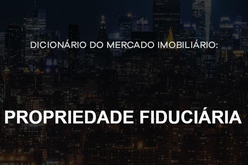 propriedade-fiduciaria-dicionario-do-mercado-imobiliario